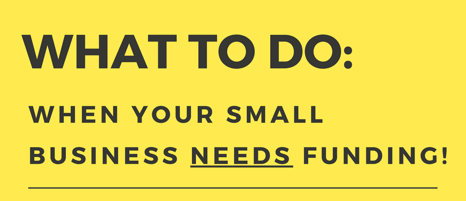 Your small business needs funding