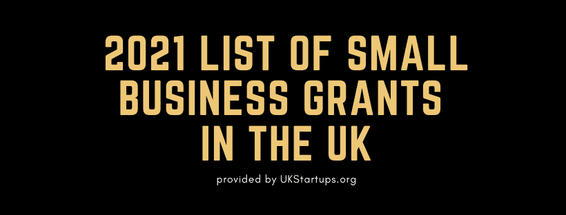 2021 List of SMALL BUSINESS GRANTS IN THE UK