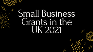 Small Business Grants in the UK 2021