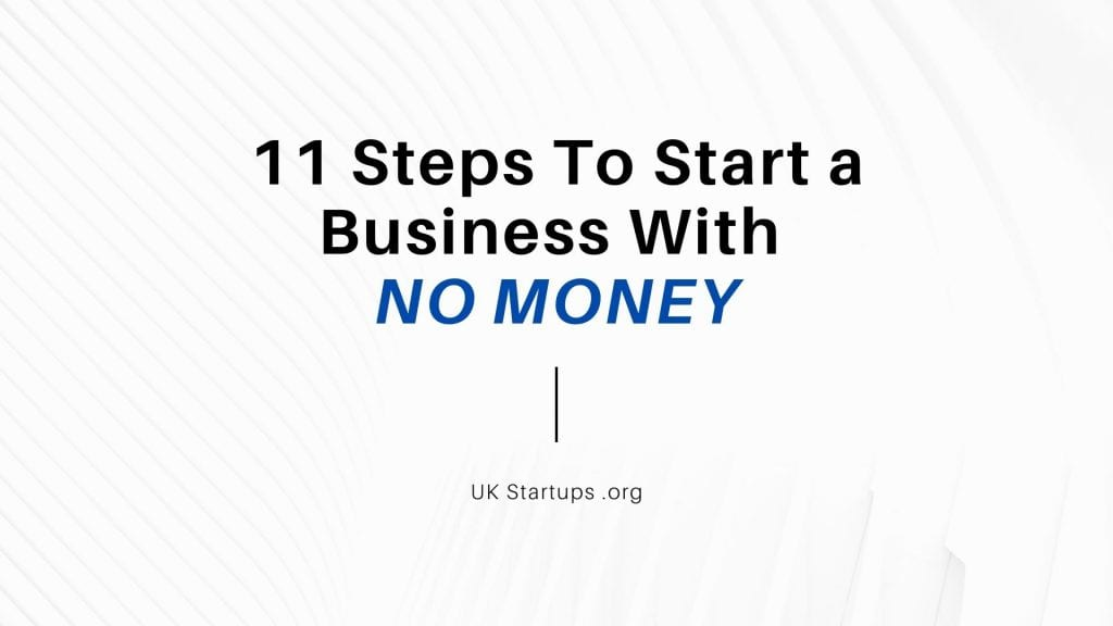 11 Steps To Start a Business With NO MONEY